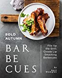 Bold Autumn Barbecues: Fire Up the Grill; Create Lip-Smacking Barbecues