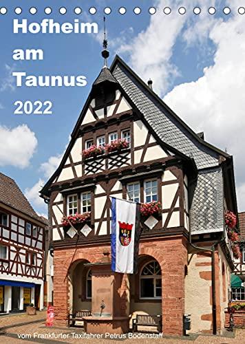Hofheim am Taunusvom Frankfurter Taxifahrer Petrus Bodenstaff (Tischkalender 2022 DIN A5 hoch)