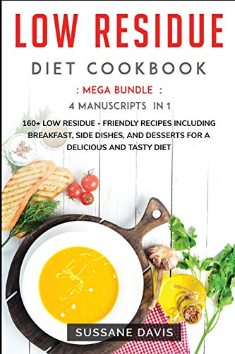 Low Residue Diet Cookbook: MEGA BUNDLE - 4 Manuscripts in 1 -160+ Low Residue - friendly recipes including breakfast, side dishes, and desserts for a delicious and tasty diet