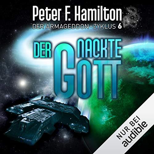 Der nackte Gott     Der Armageddon-Zyklus 6              Autor:                                                                                                                                 Peter F. Hamilton                               Sprecher:                                                                                                                                 Oliver Siebeck                      Spieldauer: 33 Std. und 20 Min.     1.308 Bewertungen     Gesamt 4,7
