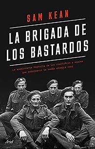 La brigada de los bastardos par Sam Kean