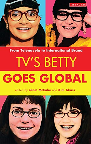 TV's Betty Goes Global: From Telenovela to International Brand (Reading Contemporary Television) (English Edition)