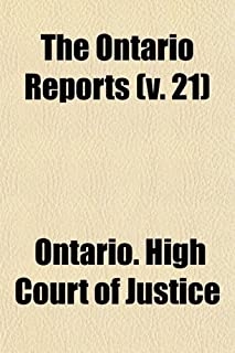 The Ontario Reports (Volume 21); Containing Reports of Cases Decided in the Queen's Bench and Chancery Divisions of the Hi...