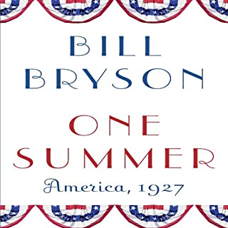 One Summer     America, 1927              By:                                                                                                                                 Bill Bryson                               Narrated by:                                                                                                                                 Bill Bryson                      Length: 17 hrs and 3 mins     3,464 ratings     Overall 4.5