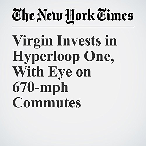 Virgin Invests in Hyperloop One, With Eye on 670-mph Commutes copertina