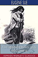 The Wandering Jew, Volume 6 (Esprios Classics)