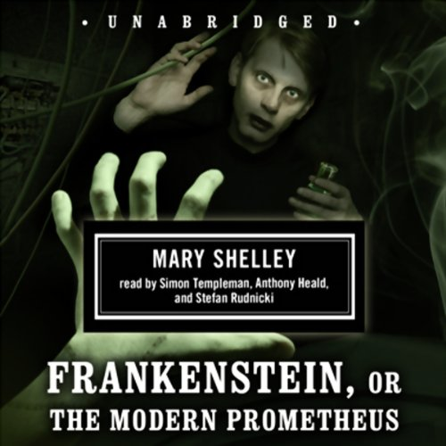 Frankenstein, or The Modern Prometheus                   By:                                                                                                                                 Mary Shelley                               Narrated by:                                                                                                                                 Simon Templeman,                                                                                        Anthony Heald,                                                                                        Stefan Rudnicki                      Length: 8 hrs and 42 mins     222 ratings     Overall 4.1