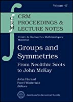 Groups and Symmetries: From Neolithic Scots to John Mckay (CRM Proceedings & Lecture Notes)