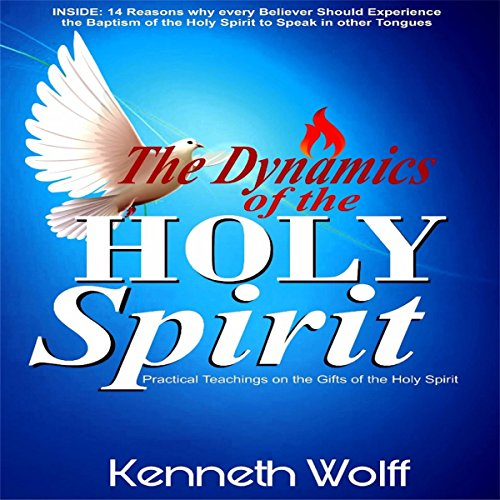 The Dynamics of the Holy Spirit: Practical Teachings on the Gifts of the Holy Spirit                   By:                                                                                                                                 Kenneth Wolff                               Narrated by:                                                                                                                                 James R Cheatham                      Length: 1 hr and 33 mins     Not rated yet     Overall 0.0