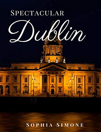 Spectacular Dublin: A Beautiful Photography Coffee Table Photobook Tour Guide Book with Photo Pictures of the Spectacular Island City within Ireland in Europe (Picture Book)