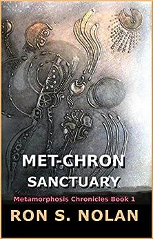 Met-Chron Sanctuary: (Metamorphosis Chronicles Book 1) by [Ron S. Nolan]