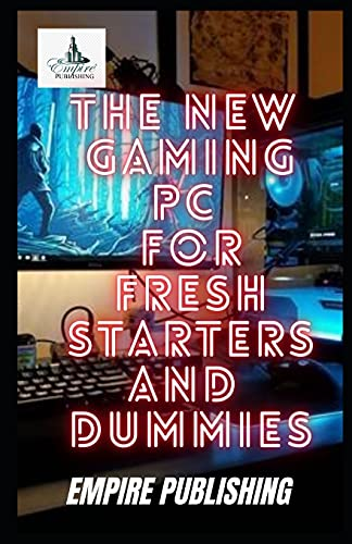THE NEW GAMING PC FOR FRESH STARTERS AND DUMMIES