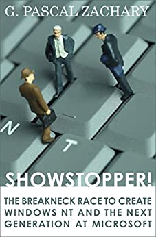 [G. Pascal Zachary]のShowstopper!: The Breakneck Race to Create Windows NT and the Next Generation at Microsoft (English Edition)