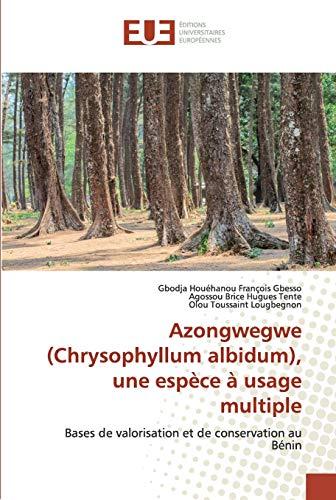Azongwegwe (Chrysophyllum albidum), une espèce à usage multiple: Bases de valorisation et de conservation au Bénin