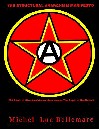 The Structural-Anarchism Manifesto: (The Logic of Structural-Anarchism Versus The Logic of Capitalism)