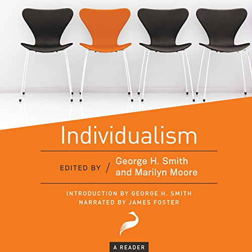 Individualism     A Reader              By:                                                                                                                                 George H. Smith - editor,                                                                                        Marilyn Moore - editor                               Narrated by:                                                                                                                                 James Foster                      Length: 6 hrs and 44 mins     7 ratings     Overall 4.4