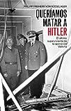 Queríamos matar a Hitler: El último superviviente de la operación Valkiria (Biografías)