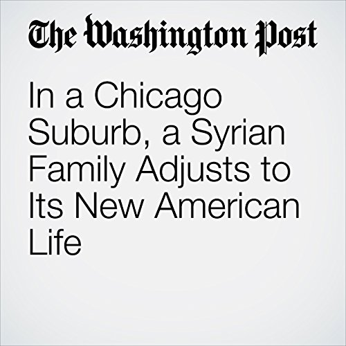 In a Chicago Suburb, a Syrian Family Adjusts to Its New American Life cover art