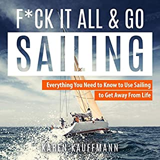 F--k it All and Go Sailing: Everything You Need to Know to Use Sailing to Get Away from Life                   By:                                                                                                                                 Karen Kauffmann                               Narrated by:                                                                                                                                 Leanne Thompson                      Length: 3 hrs and 19 mins     47 ratings     Overall 3.2