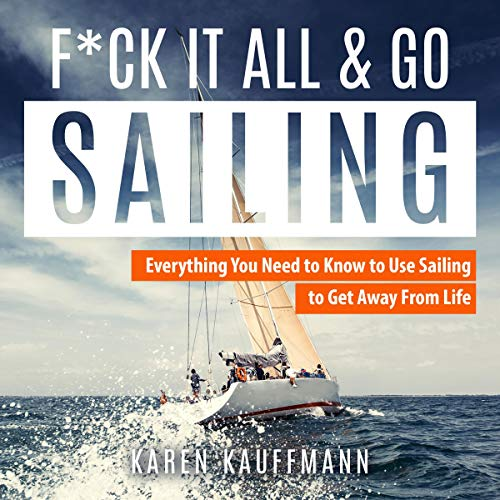 F--k it All and Go Sailing: Everything You Need to Know to Use Sailing to Get Away from Life                   By:                                                                                                                                 Karen Kauffmann                               Narrated by:                                                                                                                                 Leanne Thompson                      Length: 3 hrs and 19 mins     4 ratings     Overall 3.8