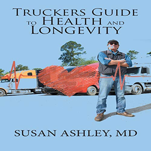 Truckers Guide to Health and Longevity                   By:                                                                                                                                 Susan Ashley MD                               Narrated by:                                                                                                                                 Melanie Taylor                      Length: 6 hrs and 27 mins     Not rated yet     Overall 0.0