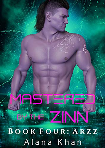Arzz: Book Four in the Mastered by the Zinn Alien Abduction Romance Series