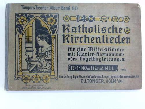 140 der bekanntesten Katholischen Kirchenlieder für eine Mittelstimme mit Klavier-, Harmonium- oder Orgelbegleitung