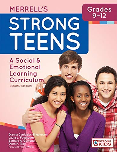 Compare Textbook Prices for Merrell's Strong Teens—Grades 9–12: A Social and Emotional Learning Curriculum, Second Edition Second Edition, New edition Edition ISBN 9781598579550 by Carrizales-Engelmann Ph.D., Dianna,Feuerborn Ph.D., Laura L.,Gueldner Ph.D., Barbara A.,Tran Ph.D., Oanh K.,Walker Ph.D., Hill