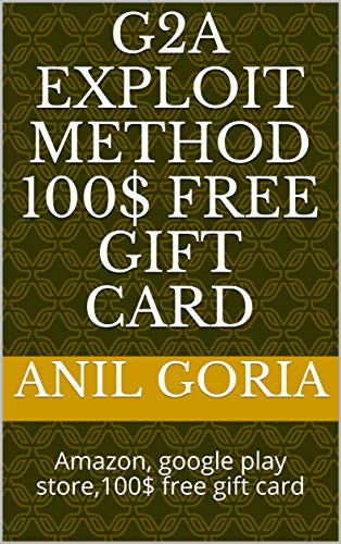 G2A Exploit Method 100$ free gift card: Amazon, google play store,100$ free gift card (English Edition)