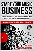 Start Your Music Business: How to Earn Royalties, Own Your Music, Sample Music, Protect Your Name & Structure Your Music Business (Music Law Series) (Volume 1)