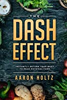 Dash Diet - The Dash Effect: Instantly Return Your Body To Peak Physical Health