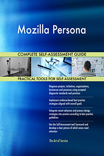 Mozilla Persona All-Inclusive Self-Assessment - More than 650 Success Criteria, Instant Visual Insights, Comprehensive Spreadsheet Dashboard, Auto-Prioritized for Quick Results