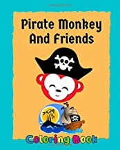 Pirate Monkey And Friends Coloring Book: Pirate theme coloring book for kids and toddlers with animals, boys or girls, Ages, 2-4, 4-8, Fun and easy ... Ships, Deer, and more (Animal Activity Book)