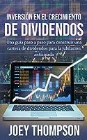 Inversión en el crecimiento de dividendos: Una guía paso a paso para construir una cartera de dividendos para la jubilación anticipada