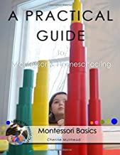 A PRACTICAL GUIDE  to  Montessori & Homeschooling - Montessori Basics