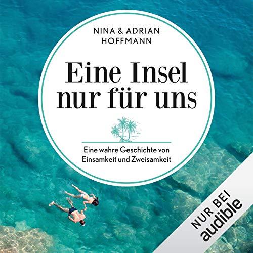 Eine Insel nur für uns: Eine wahre Geschichte von Einsamkeit und Zweisamkeit audiobook cover art