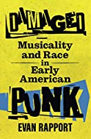 Damaged: Musicality and Race in Early American Punk (American Made Music)