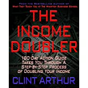 The Income Doubler: How To Double Your Income in 180 Days or Less by Reprogramming Your Subconscious Mind To Make Yourself Believe You Deserve Twice As Much Money As You Are Earning Now
