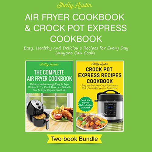 Air Fryer Cookbook & Crock-Pot Express Cookbook: Easy, Healthy and Delicious Recipes for Every Day (Anyone Can Cook) audiobook cover art