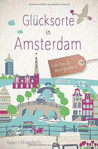 Glücksorte in Amsterdam: Fahr hin und werd glücklich