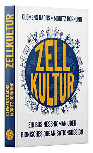 Zellkultur: Ein Business-Roman über bionisches Organisationsdesign