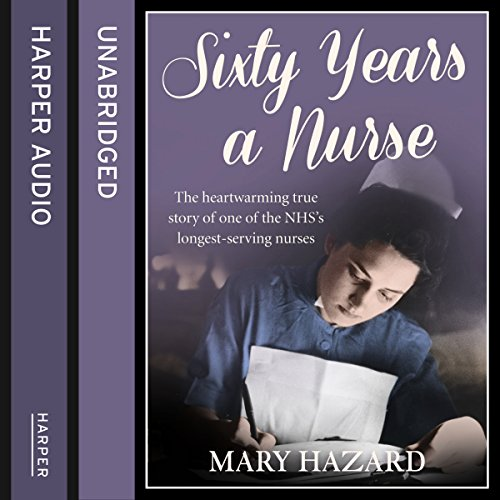 Sixty Years a Nurse                   By:                                                                                                                                 Mary Hazard                               Narrated by:                                                                                                                                 Deirdre O'Connell                      Length: 8 hrs and 2 mins     3 ratings     Overall 3.7