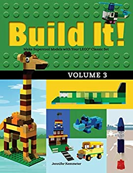 Build It! Volume 3  Make Supercool Models with Your LEGO® Classic Set  Brick Books