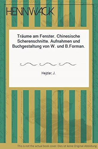 Träume am Fenster. Chinesische Scherenschnitte. Aufnahmen und Buchgestaltung von W. und B.Forman.
