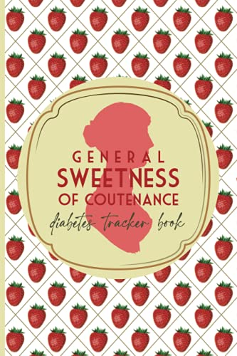 General sweetness of countenance – diabetes tracker book: Keep track of your blood sugar levels daily and monthly in this yearlong prompted logbook. (Journaling with Jane Austen)