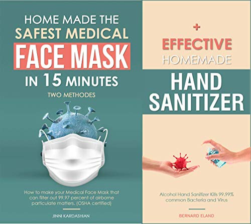 HOMEMADE MEDICAL FACE MASK AND HAND SANITIZER : Step by Step Easy Guide to making the safest DIY Medical Face Mask (Antiviral, 99.97% filter efficiency) ... Include Patterns (English Edition)