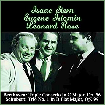 Beethoven: Triple Concerto In C Major, Op. 56 - Schubert: Trio No. 1 In B Flat Major, Op. 99