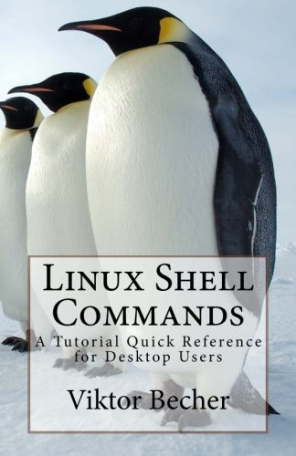 Linux Shell Commands: A Tutorial Quick Reference for Desktop Users