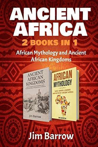 Ancient Africa - 2 Books in 1: African Mythology and Ancient African Kingdoms (Easy History)