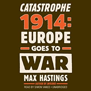 Catastrophe 1914     Europe Goes to War              By:                                                                                                                                 Max Hastings                               Narrated by:                                                                                                                                 Simon Vance                      Length: 25 hrs and 25 mins     603 ratings     Overall 4.4